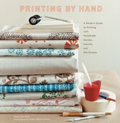 Lena Corwin: Printing by Hand: A Modern Guide to Printing with Handmade Stamps, Stencils, and Silk Screens