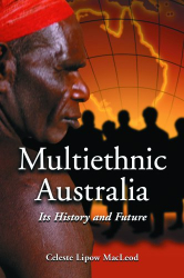 Celeste Lipow Macleod: Multiethnic Australia: Its History and Future