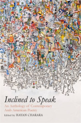Hayan Charara: Inclined to Speak: An Anthology of Contemporary Arab American Poetry