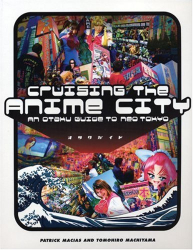 : Cruising the Anime City : An Otaku Guide to Neo Tokyo
