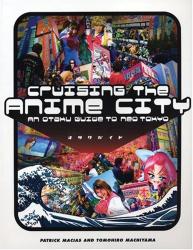 : Cruising the Anime City : An Otaku Guide to Neo Tokyo