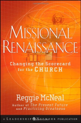 Reggie McNeal: Missional Renaissance: Changing the Scorecard for the Church (Jossey-Bass Leadership Network Series)