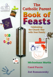 Michaelann Martin: The Catholic Parent Book of Feasts: Celebrating the Church Year With Your Family
