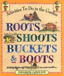 Sharon Lovejoy: Roots, Shoots, Buckets & Boots : Gardening Together with Children