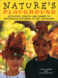 Fiona Danks: Nature's Playground: Activities, Crafts, and Games to Encourage Children to Get Outdoors