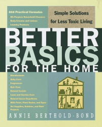Annie Berthold-Bond: Better Basics for the Home: Simple Solutions for Less Toxic Living