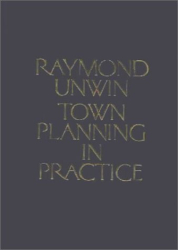 Raymond Unwin: Town Planning in Practice: An Introduction to the Art of Designing Cities and Suburbs