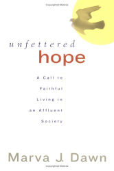 Marva J. Dawn: Unfettered Hope: A Call to Faithful Living in an Affluent Society