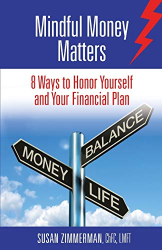 Zimmerman, Susan: Mindful Money Matters: 8 Ways to Honor Yourself and Your Financial Plan