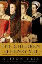 Alison Weir: The Children of Henry VIII