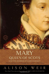 Alison Weir: Mary, Queen of Scots, and the Murder of Lord Darnley