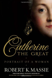 Robert K. Massie: Catherine the Great: Portrait of a Woman