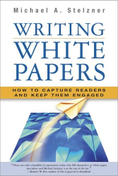 Michael A. Stelzner: Writing White Papers: How to Capture Readers and Keep Them Engaged