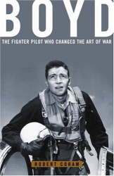 Robert Coram: Boyd: The Fighter Pilot Who Changed the Art of War