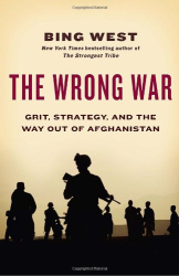 Bing West: The Wrong War: Grit, Strategy, and the Way Out of Afghanistan