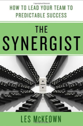 Les McKeown: The Synergist: How to Lead Your Team to Predictable Success