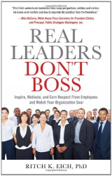 Ritch Eich: Real Leaders Don't Boss: Inspire, Motivate, and Earn Respect from Employees and Watch Your Organization Soar