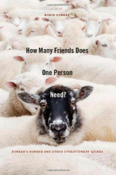 Prof. Robin Dunbar: How Many Friends Does One Person Need?: Dunbar's Number and Other Evolutionary Quirks