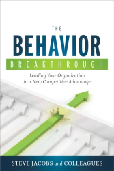 Steve Jacobs: The Behavior Breakthrough: Leading Your Organization to a New Competitive Advantage