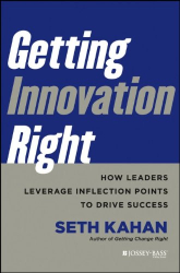 Seth Kahan: Getting Innovation Right: How Leaders Leverage Inflection Points to Drive Success
