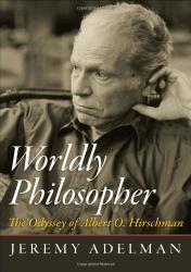 Jeremy Adelman: Worldly Philosopher: The Odyssey of Albert O. Hirschman