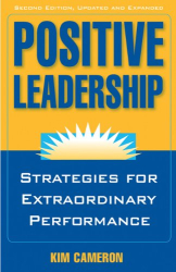 Kim Cameron: Positive Leadership: Strategies for Extraordinary Performance
