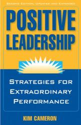 Kim Cameron: Positive Leadership: Strategies for Extraordinary Performance