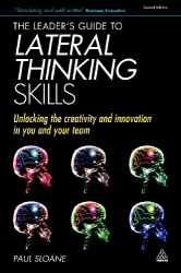 Paul Sloane: The Leader's Guide to Lateral Thinking Skills: Unlocking the Creativity and Innovation in You and Your Team