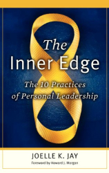 Joelle K. Jay: The Inner Edge: The 10 Practices of Personal Leadership