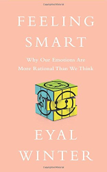 Eyal Winter: Feeling Smart: Why Our Emotions Are More Rational Than We Think