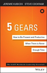 Jeremie Kubicek: 5 Gears: How to Be Present and Productive When There Is Never Enough Time