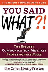 Kim Zoller: You Said What?!: The Biggest  Communication Mistakes Professionals Make (A Confident Communicator's Guide)