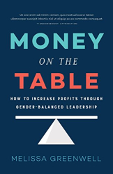 Melissa Greenwell: Money on the Table: How to Increase Profits through Gender-Balanced Leadership
