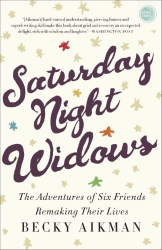 Becky Aikman: Saturday Night Widows: The Adventures of Six Friends Remaking Their Lives