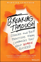 Martine Liautaud: Breaking Through: Stories and Best Practices From Companies That Help Women Succeed