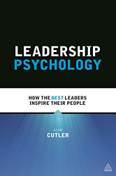 Alan Cutler: Leadership Psychology: How the Best Leaders Inspire Their People