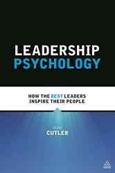 Alan Cutler: Leadership Psychology: How the Best Leaders Inspire Their People