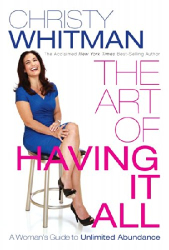 Christy Whitman: THE ART OF HAVING IT ALL: A Woman's Guide To Unlimited Abundance
