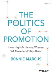Bonnie Marcus: The Politics of Promotion: How High-Achieving Women Get Ahead and Stay Ahead