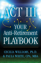 Cecilia Williams: ACT III Your Anti-Retirement Playbook