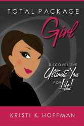 Kristi  K. Hoffman: Total Package Girl: Discover the Ultimate You For Life!