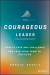Angela Sebaly: The Courageous Leader: How to Face Any Challenge and Lead Your Team to Success
