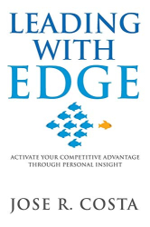 Jose Costa: Leading with Edge: Activate Your Competitive Advantage Through Personal Insight