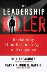 Bill Treasurer: The Leadership Killer: Reclaiming Humility in an Age of Arrogance