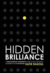 Katie Rasoul: Hidden Brilliance: A High-Achieving Introvert's Guide to Self-Discovery, Leadership and Playing Big