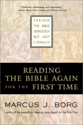 Marcus J. Borg: Reading the Bible Again For the First Time: Taking the Bible Seriously But Not Literally