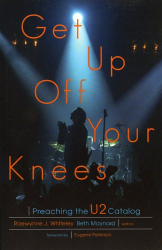 Raewynne J. Whiteley: Get Up Off Your Knees: Preaching the U2 Catalog