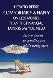 Lisa Brooke Butts: How to Retire Comfortably and Happy on Less Money Than the Financial Experts Say You Need