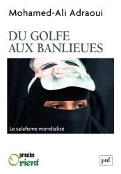 Mohamed-Ali Adraoui: Du Golfe aux banlieues: Le salafisme mondialisé (Proche Orient) (French Edition)