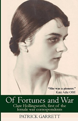 Patrick Garrett: Of Fortunes and War: Clare Hollingworth, first of the female war correspondents